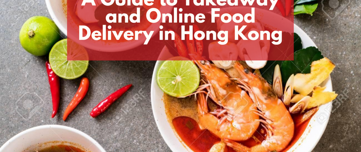 A Guide to Takeaway and Online Food Delivery in Hong Kong 4 1