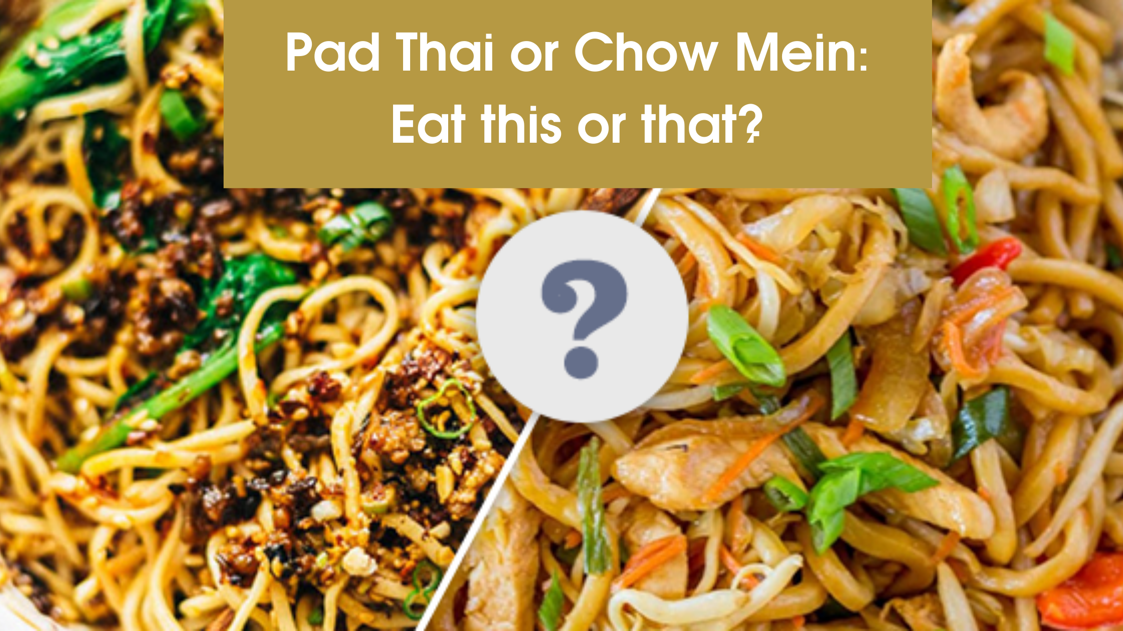 Pad Thai or Chow Mein Eat this or that 2