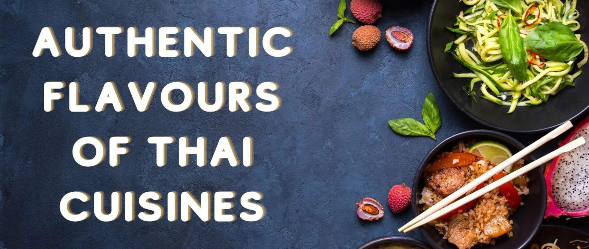 AUTHENTIC FLAVOURS OF THAI CUISINES