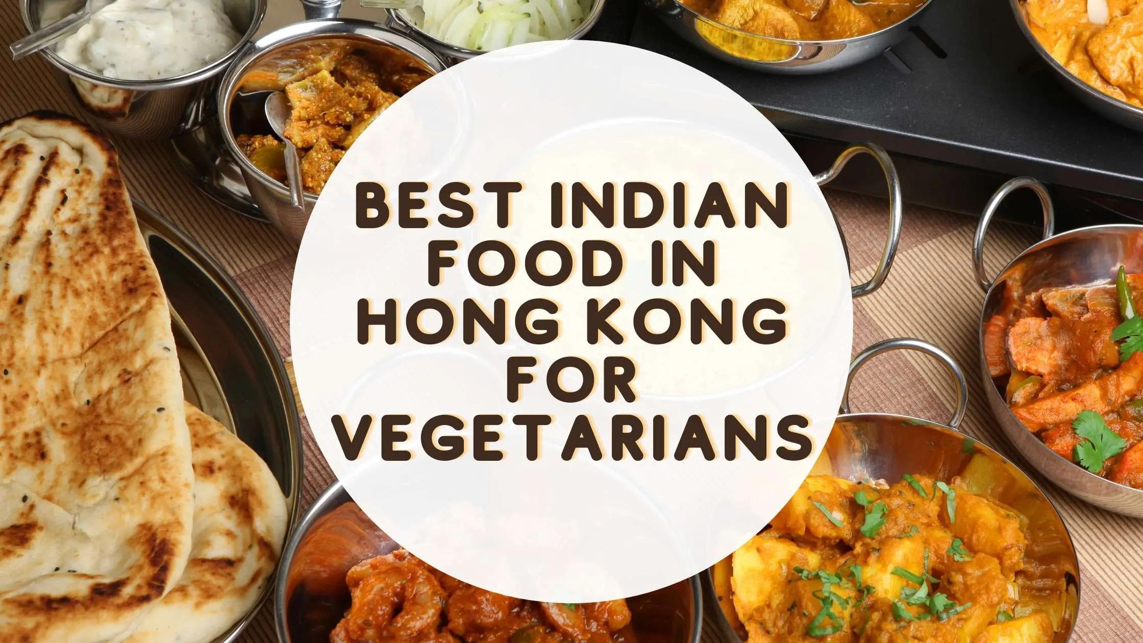 BEST INDIAN FOOD IN HONG KONG FOR VEGETARIANS 1