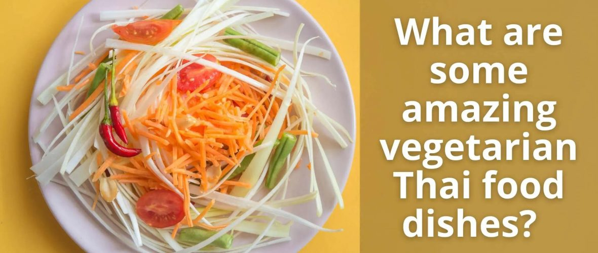 What are some amazing vegetarian Thai food dishes
