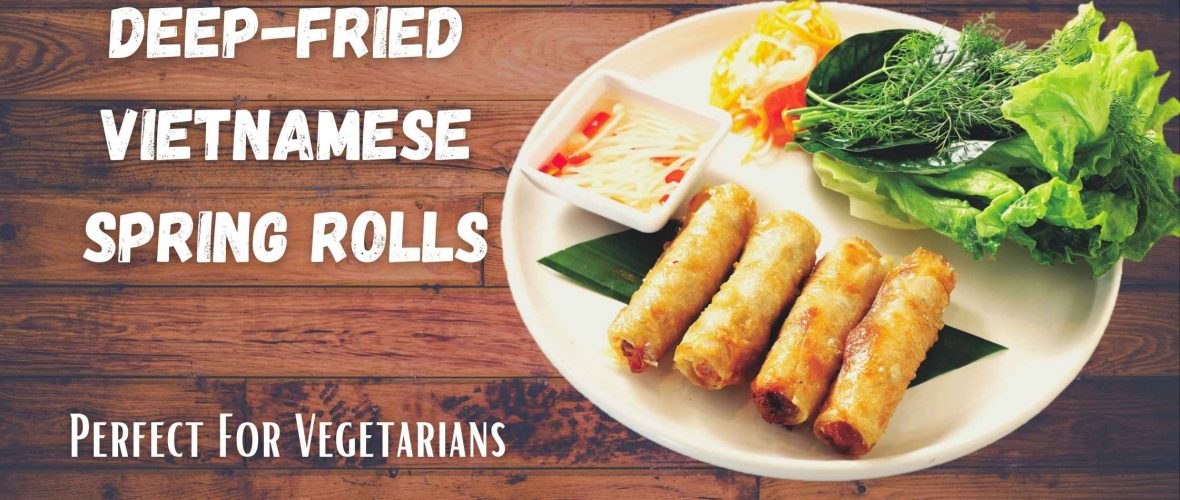 Deep Fried Vietnamese Spring Rolls for Vegetarians